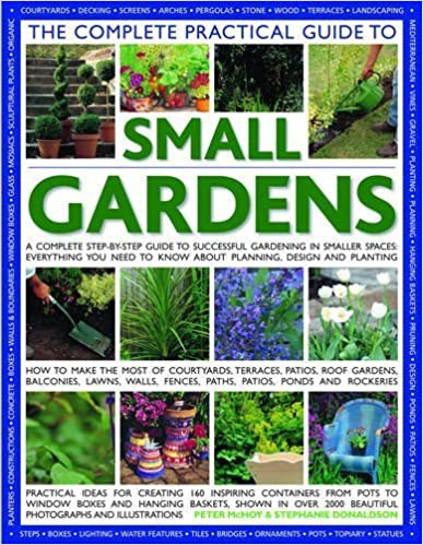 The Complete Practical Guide to Small Gardens: A Complete Step-By-Step Guide To Gardening In Small Spaces: Everything You Need To Know About Planning, Design And Planting by Stephanie Donaldson (2007-06-15)