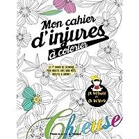 Mon cahier d'injures à colorier: Le premier cahier de coloriage pour adultes avec gros mots, insultes & jurons
