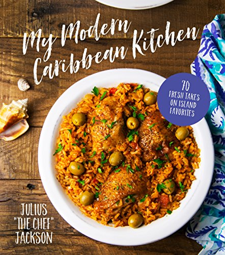 My Modern Caribbean Kitchen: 70 Fresh Takes on Island Favorites by Julius Jackson