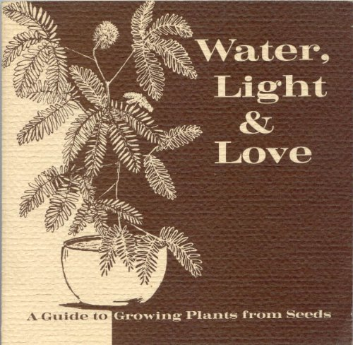 Image for Water, Light & Love: A Guide to Growing Plants from Seeds
