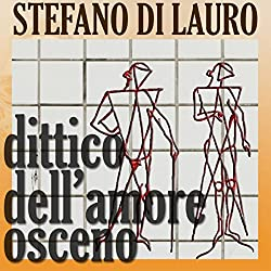 Dittico dell'amore osceno [Diptych of Obscene Love]