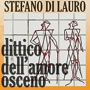 Dittico dell'amore osceno [Diptych of Obscene Love] Audiobook