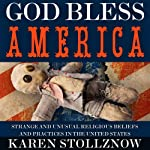 God Bless America: Strange and Unusual Religious Beliefs and Practices in the United States | Karen Stollznow