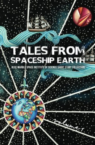Tales From Spaceship Earth (Blue Marble Space Short Story Collection) (Volume 1)