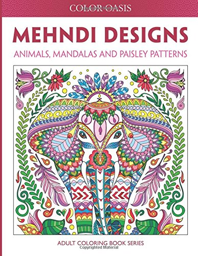 Amazon Mehndi Designs Animals Mandalas And Paisley Patterns Adult Coloring Book Series Volume 2 9780994542014 Color Oasis Books