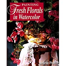 Painting Fresh Florals in Watercolor by Arleta Pech (1998-07-01)