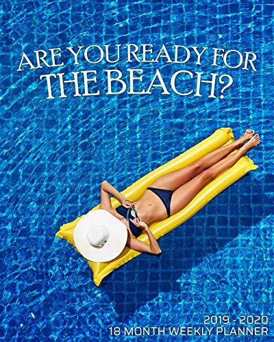 (Are You Ready For The Beach - 18 Month Weekly Planner: Plan to make your escape to the beach! Use this resort and spa calendar planner to schedule ... a friend! (Pretty 18 Month Beach Planner))