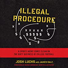 Illegal Procedure: A Sports Agent Comes Clean on the Dirty Business of College Football Audiobook by Josh Luchs, James Dale Narrated by David Ledoux