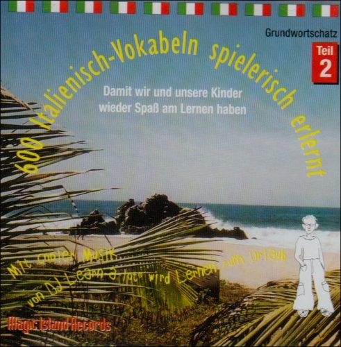600 Italienisch-Vokabeln spielerisch erlernt. Grundwortschatz 2. CD: Mit cooler Musik von DJ Learn-a-lot