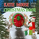 Katie Mouse and the Christmas Door ~ A Santa Mouse Tale