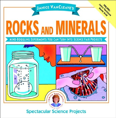 (Janice VanCleave's Rocks and Minerals: Mind-Boggling Experiments You Can Turn Into Science Fair Projects (Spectacular Science Project Book 11))