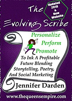 The Evolving Scribe: Personalize, Perform, Promote To Ink A Profitable Future Blending Storytelling, Poetry, And Social Marketing by [Darden, Jennifer]