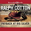 Payback at Big Silver Audiobook by Ralph Cotton Narrated by George Guidall