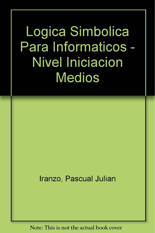 Download Logica Simbolica Para Informaticos - Nivel Iniciacion Medios (Spanish Edition) ebook