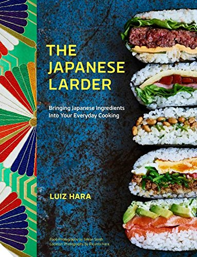 Japanese Larder: Bringing Japanese Flavours into Your Everyday Cooking by Luiz Hara