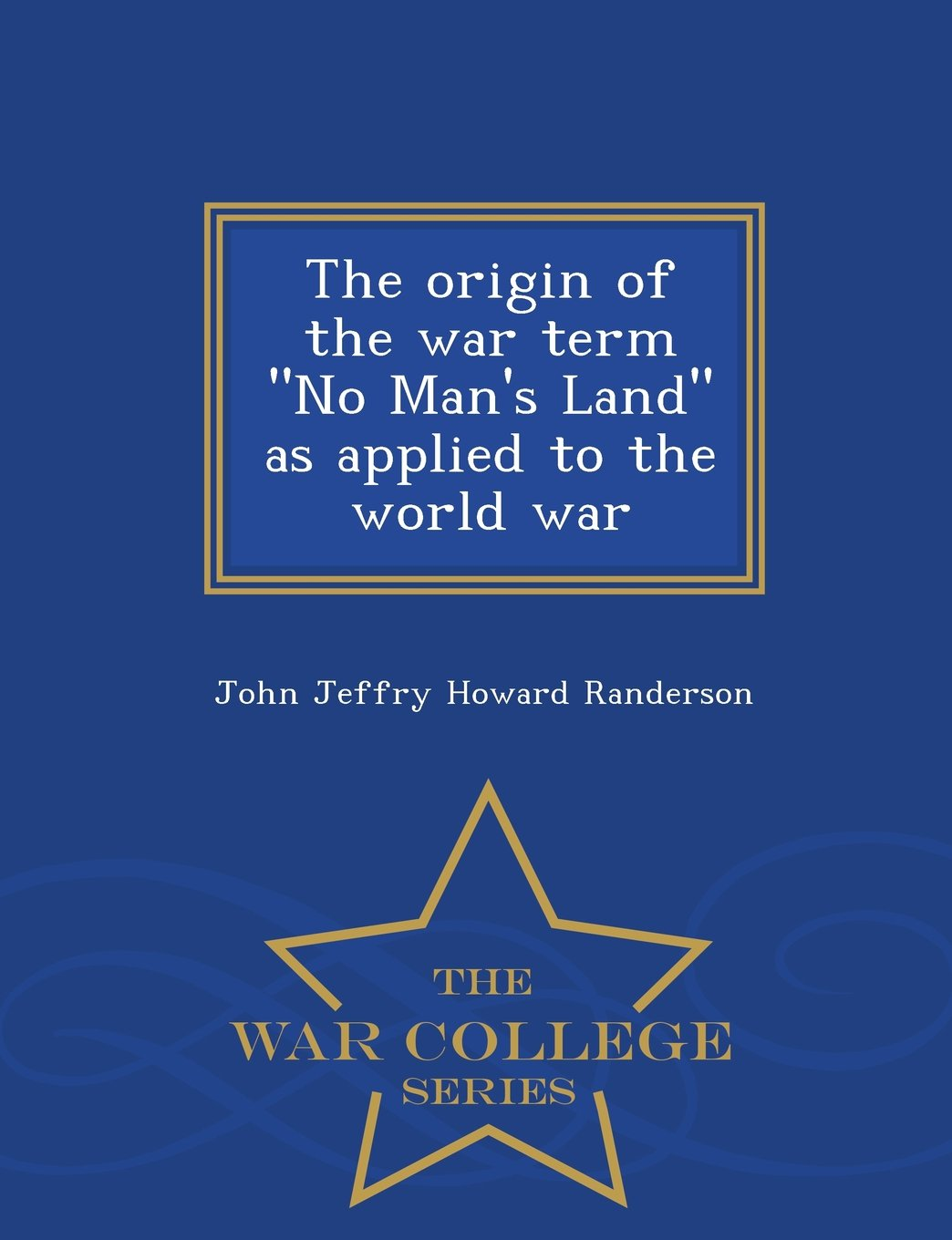 """The origin of the war term """"No Man's Land"""" as applied to the world war  - War College Series PDF"""