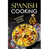 Spanish Cooking: Tantilizing Spanish Recipes