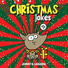 Christmas Jokes: Funny Christmas Jokes and Riddles for Kids Audiobook by Johnny B. Laughing Narrated by Brian Robert