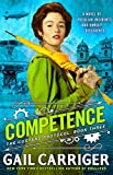 Competence (Custard Protocol) Kindle Edition by Gail Carriger  (Author)