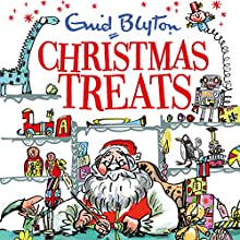 Christmas Treats: Contains 29 Classic Blyton tales Audiobook by Enid Blyton Narrated by Nicky Diss, Thomas Judd