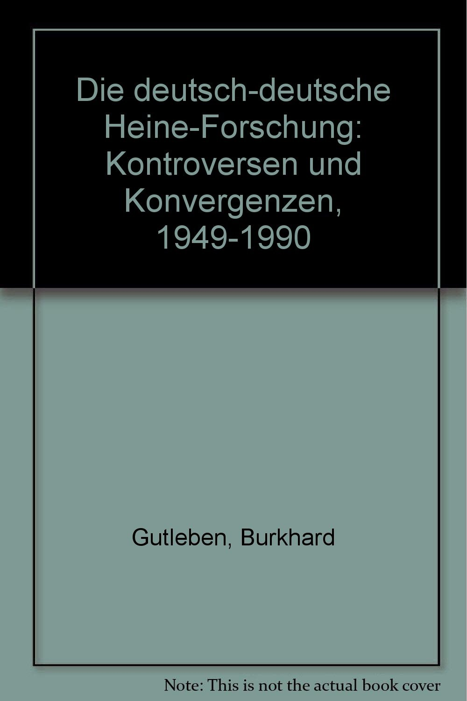 Die deutsch-deutsche Heine-Forschung: Kontroversen und Konvergenzen 1949-1990