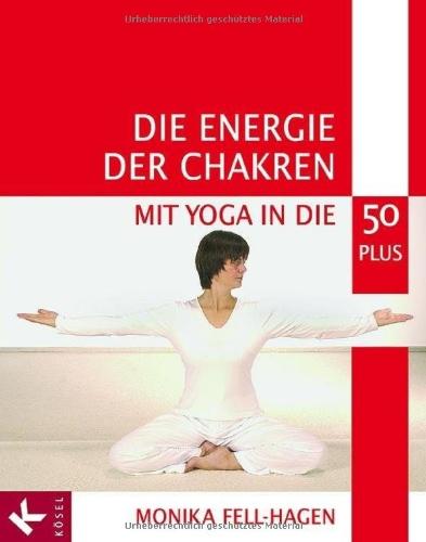 Die Energie der Chakren: Mit Yoga in die 50 plus