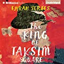 The King of Taksim Square Audiobook by Emrah Serbes, Mark David Wyers - translator Narrated by Mark Schenfisch