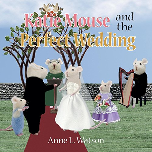Katie Mouse and the Perfect Wedding: A Flower Girl Story by Skyhook Press