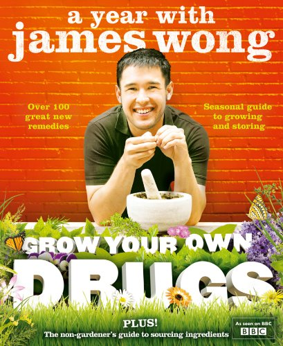 Grow Your Own Drugs: A Year With James Wong by [Wong, James]