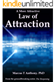 A More Attractive Law of Attraction (The Deepening: The Art of Unconditional Love Book 4)