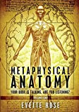VOLUME 1 Watch the Metaphysical Anatomy Book Video Trailer Now and See What's INSIDE the Book & see the Table of Contents!  www.metaphysicalanatomy.com In this 1.5 KG, 7 x 10 inches, 722 page book AND 679 medical conditions you will: Understand c...