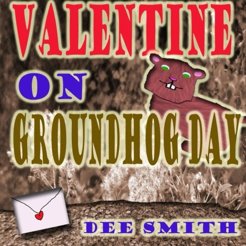 Valentine on Groundhog Day: A Groundhog Day and Valentine's Day Rhyming Picture book for kids about a Groundhog and his mysterious valentine.