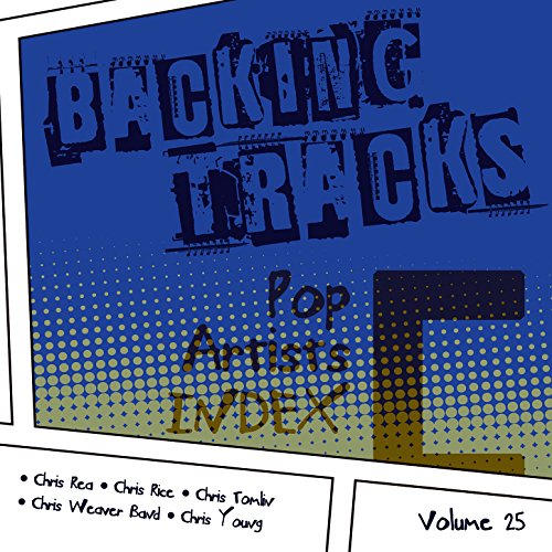 Backing Tracks / Pop Artists Index, C, (Chris Rea / Chris Rice / Chris Tomlin / Chris Weaver Band / Chris Young), Vol. 25