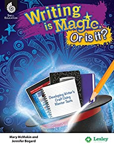 Writing Is Magic, Or Is It? Using Mentor Texts to Develop the Writer's Craft (Professional Resources)