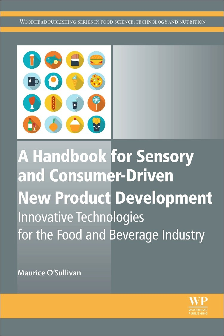 A Handbook for Sensory and Consumer-Driven New Product Development: Innovative Technologies for the Food and Beverage Industry (Woodhead Publishing Series in Food Science, Technology and Nutrition) by Woodhead Publishing