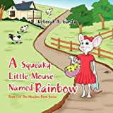 A Squeaky Little Mouse Named Rainbow, Deborah A. Gandy, 1456875469