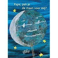 Papa, pak je de maan voor mij?: tekst en illustraties Eric Carle
