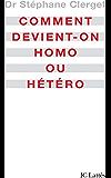 Comment devient-on homo ou hétéro? (Essais et documents)