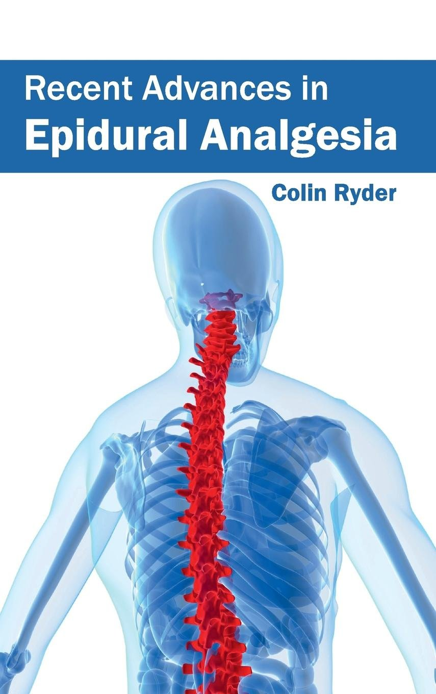 Recent Advances In Epidural Analgesia Colin Ryder 9781632423412