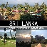 Sri Lanka : A Tour Through Photography (English Edition)
