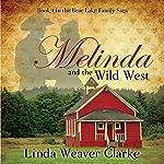 Melinda and the Wild West: A Family Saga in Bear Lake, Idaho, Book 1 | Linda Weaver Clarke