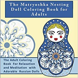 The Matryoshka Nesting Doll Coloring Book for Adults: The Adult ...