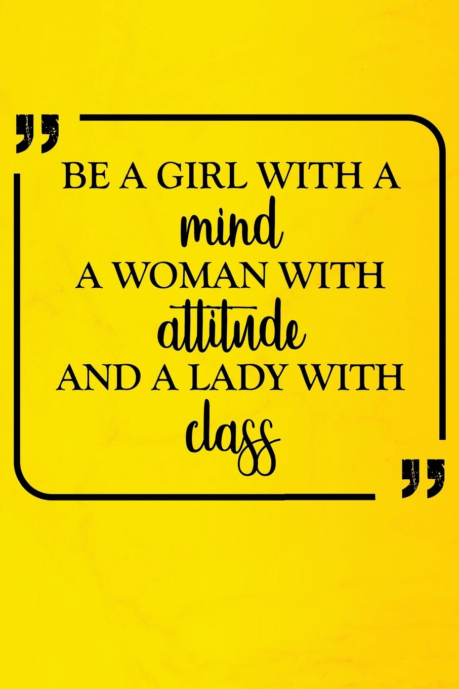 Download Be A Girl With A Mind A Woman With Attitude And A Lady With Class: Motivational Journal  120-Page College-Ruled Female Empowerment Notebook  6 X 9 Perfect Bound Softcover (Motivational Journals) pdf