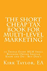 The Short Cheap Tax Book for Multi Level Marketing: 50 Things Every MLM Small Business Owner Should Know and Do - But Don't Paperback