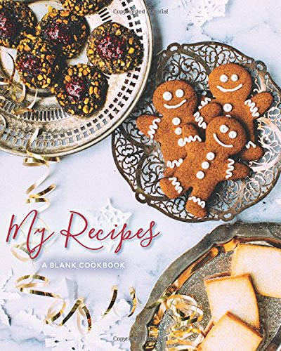 My Recipes: Blank Christmas Recipe Journal: A Blank Cookbook (Holiday Recipe Journals) (Volume 1) by Journals for Women, Prismatic Publications