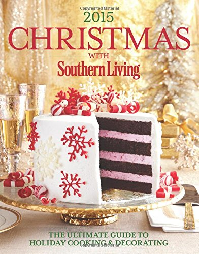Christmas with Southern Living 2015: The Ultimate Guide to Holiday Cooking & Decorating by Oxmoor House