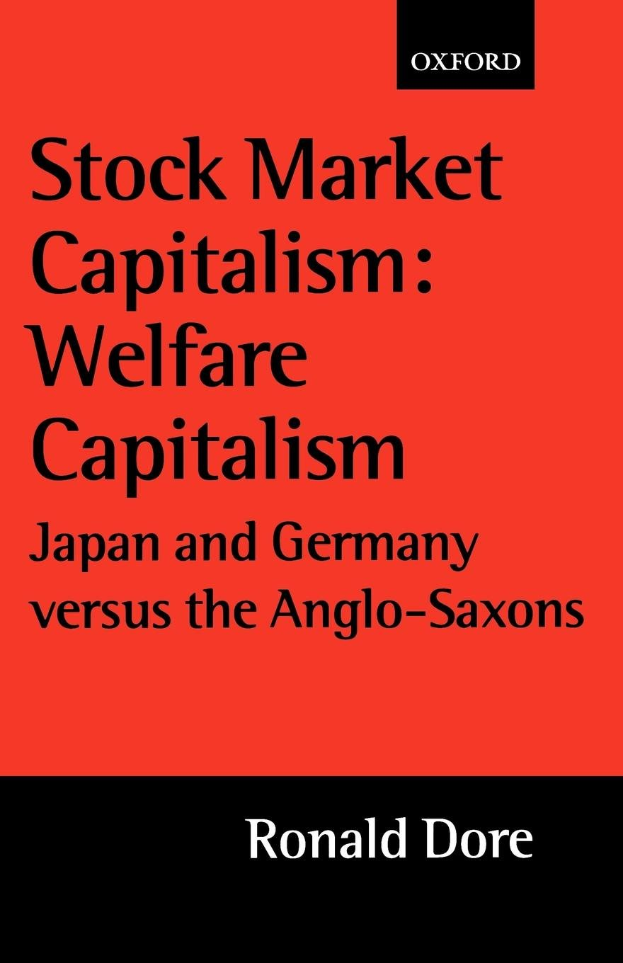 Stock Market Capitalism: Welfare Capitalism: Japan and Germany versus the Anglo-Saxons (Japan Business and Economics Series) by Oxford University Press