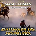 Rustlers on the Frying Pan Audiobook by M Lehman, M Lehman Narrated by Gene Engene