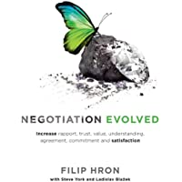 Negotiation Evolved: Increase rapport, trust, value, understanding, agreement, commitment and satisfaction