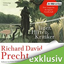 Jäger, Hirten, Kritiker: Eine Utopie für die digitale Gesellschaft Audiobook by Richard David Precht Narrated by Bodo Primus